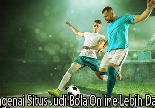 Mengenai Situs Judi Bola Online Lebih Dalam